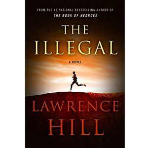 The Illegal, A Novel by Lawrence Hill - Hardcover